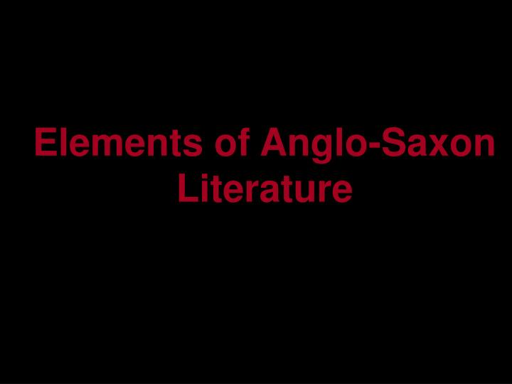 Elements of Anglo-Saxon Literature