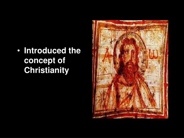 Introduced the concept of Christianity