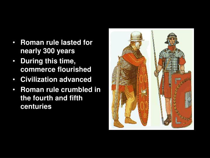 Roman rule lasted for nearly 300 years