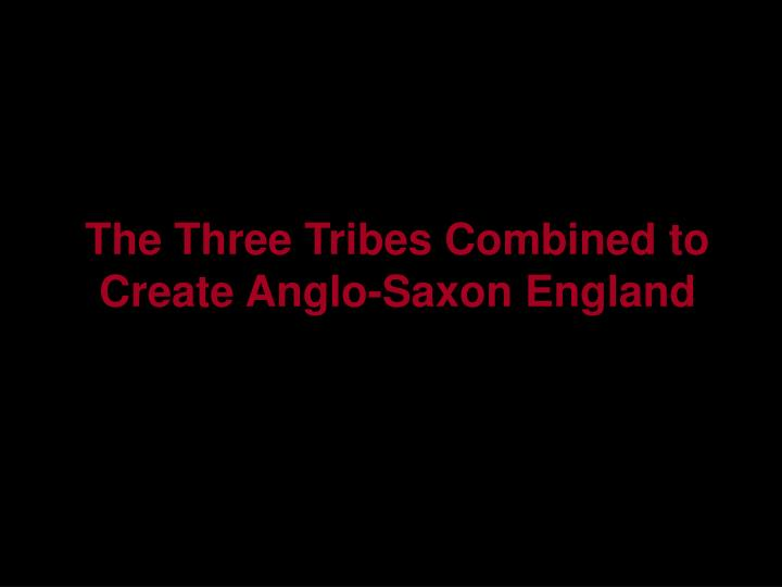 The Three Tribes Combined to Create Anglo-Saxon England