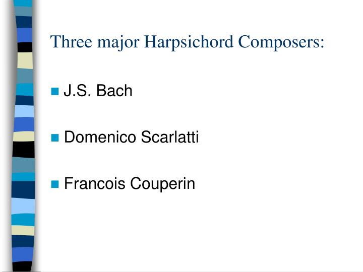 Three major Harpsichord Composers: