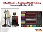 virtual reality vs traditional weld training experimental design vr 501