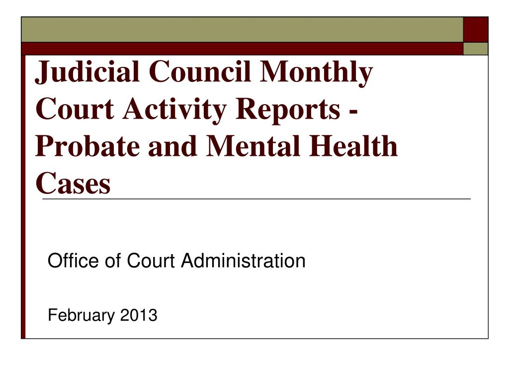 Ppt Judicial Council Monthly Court Activity Reports Probate And Mental Health Cases Powerpoint Presentation Id 1778322