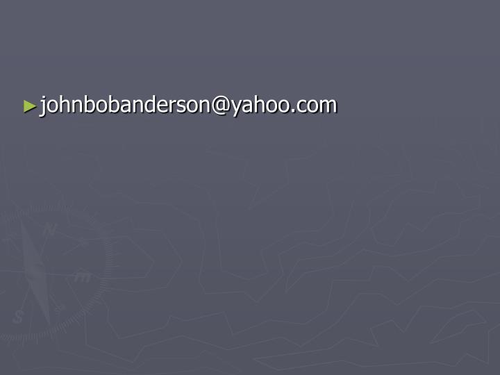 johnbobanderson@yahoo.com