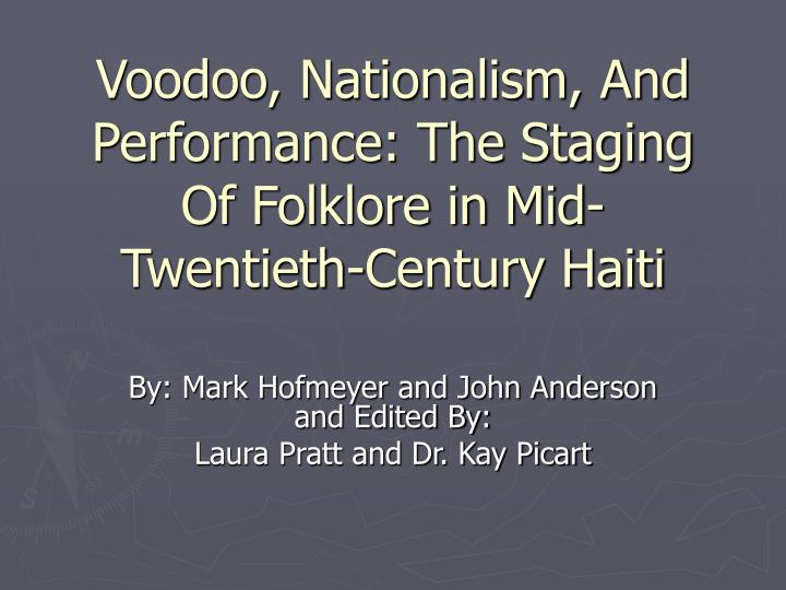 Voodoo nationalism and performance the staging of folklore in mid twentieth century haiti