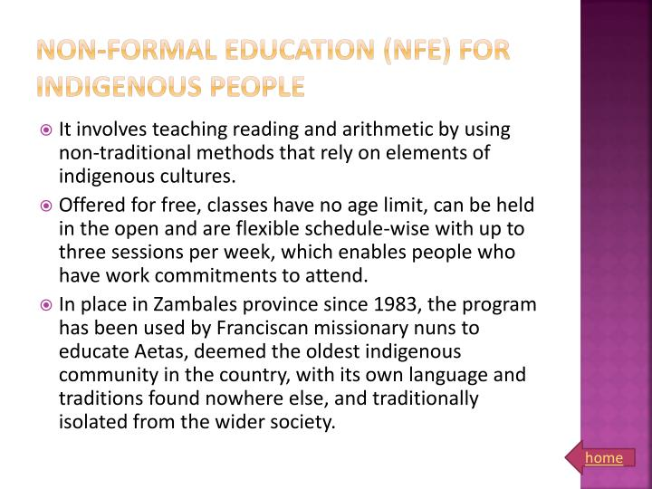 nonformal education Non-formal education (nfe) is crucial in smoothing the transition from work to school for child labourers who are not ready or able to make the move straight from the workplace to formal school nfe programmes that combine basic education with practical life and work skills are responsive to the.