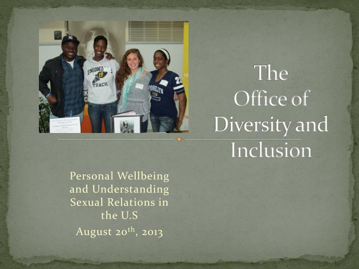 T he office of diversity and inclusion