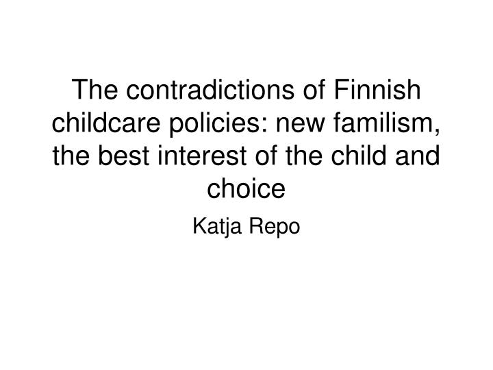 The contradictions of Finnish childcare policies: new familism, the best interest of the child and c...