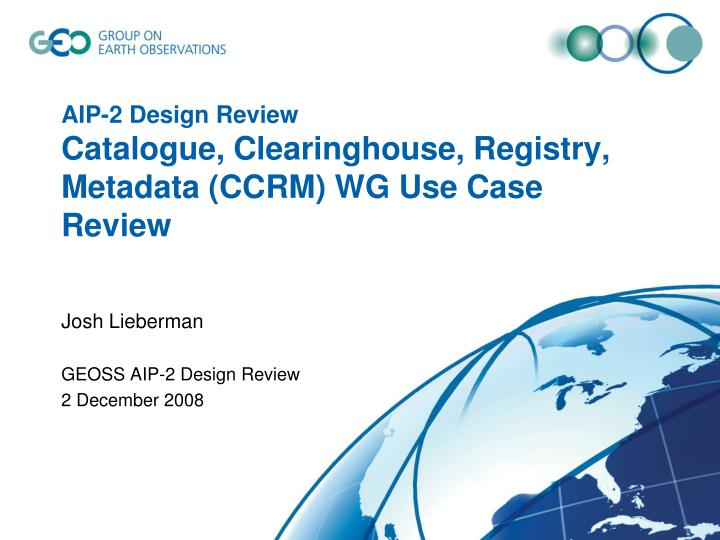 Aip 2 design review catalogue clearinghouse registry metadata ccrm wg use case review