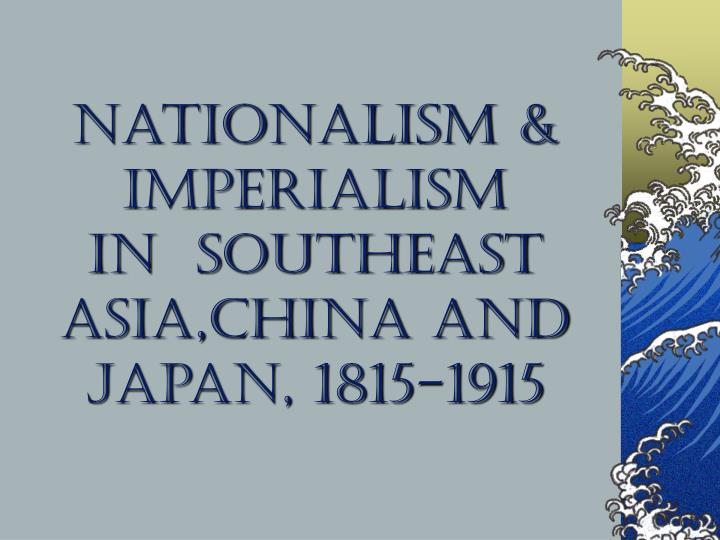 nationalism imperialism in southeast asia china and japan 1815 1915 n.