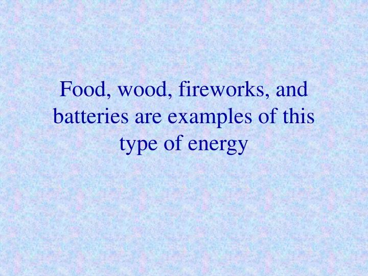 Food, wood, fireworks, and batteries are examples of this type of energy