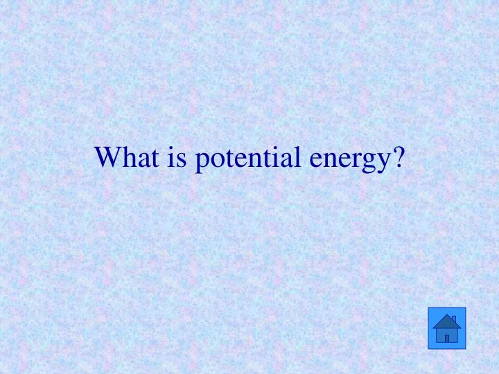 What is potential energy?