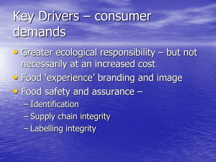 Key Drivers – consumer demands