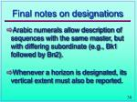 final notes on designations