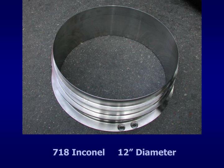 """718 Inconel     12"""" Diameter"""