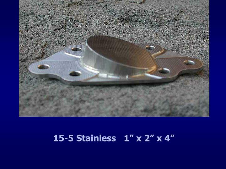 """15-5 Stainless   1"""" x 2"""" x 4"""""""