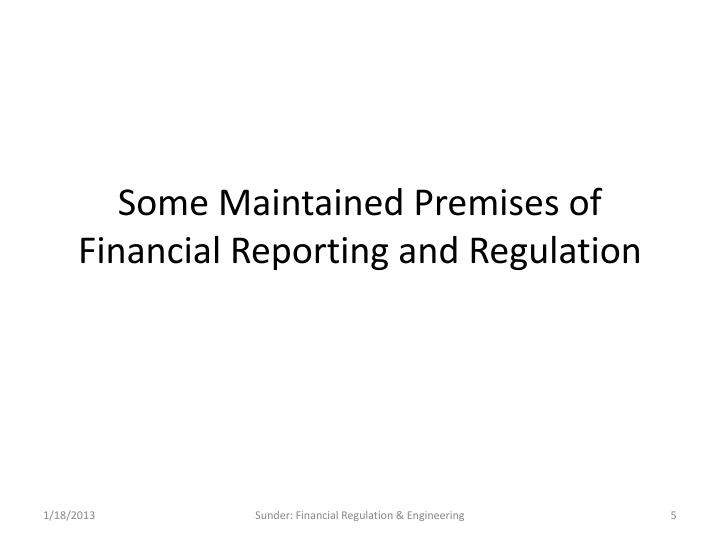 Some Maintained Premises of Financial Reporting and Regulation