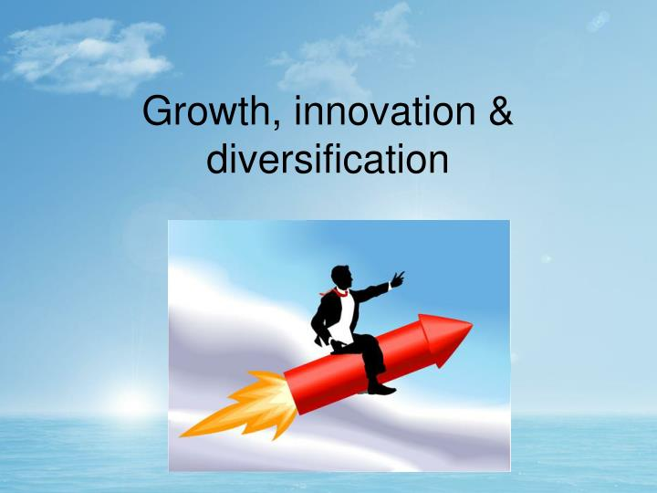 Growth, innovation & diversification