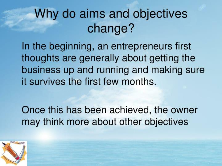 Why do aims and objectives change?