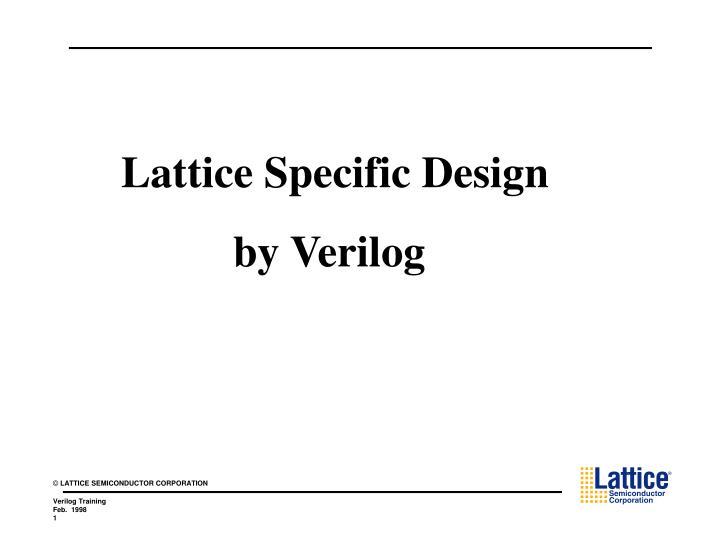 Lattice Specific Design