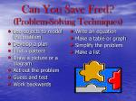 can you save fred problem solving techniques