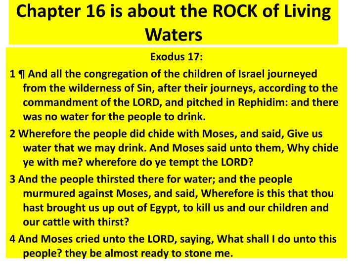 Chapter 16 is about the ROCK of Living Waters