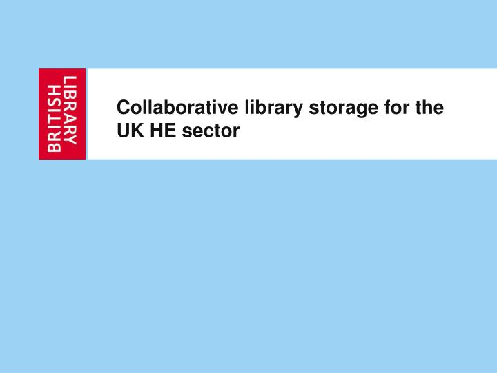 Collaborative library storage for the UK HE sector