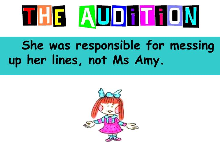 She was responsible for messing up her lines, not Ms Amy.