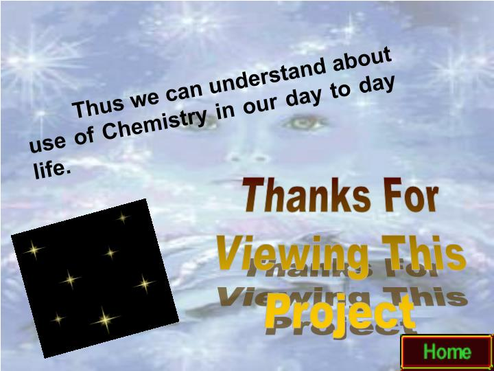 Thus we can understand about use of Chemistry in our day to day life.
