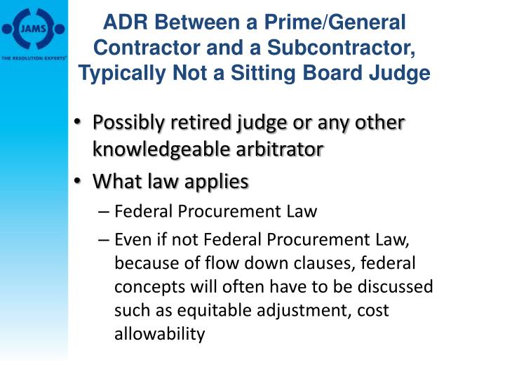 ADR Between a Prime/General Contractor and a Subcontractor, Typically Not a Sitting Board Judge