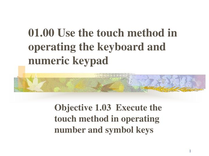 01 00 use the touch method in operating the keyboard and numeric keypad n.