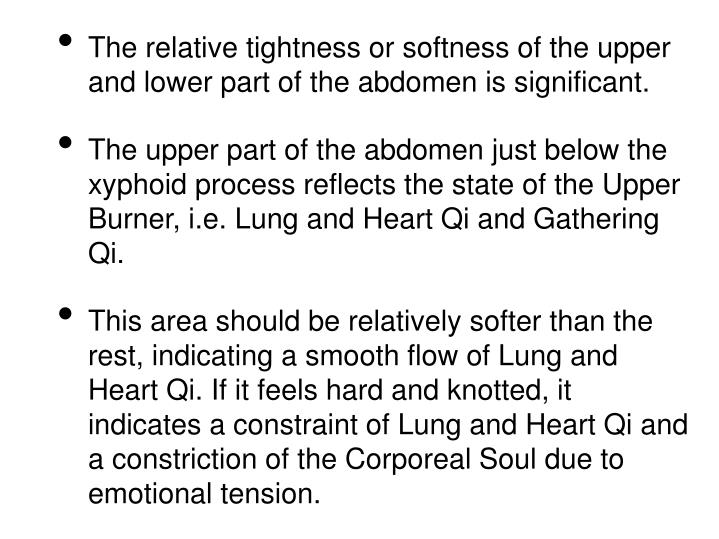 The relative tightness or softness of the upper and lower part of the abdomen is significant.