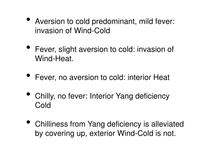 Aversion to cold predominant, mild fever: invasion of Wind-Cold