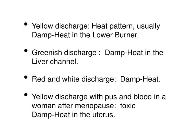 Yellow discharge: Heat pattern, usually Damp-Heat in the Lower Burner.