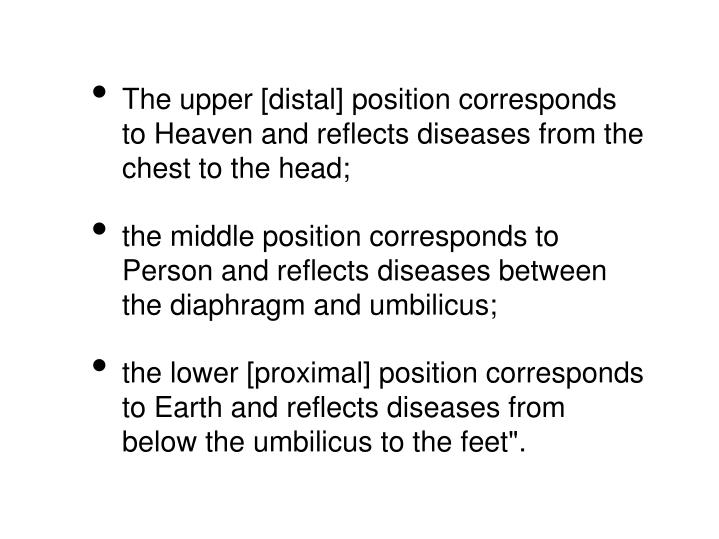 The upper [distal] position corresponds to Heaven and reflects diseases from the chest to the head;