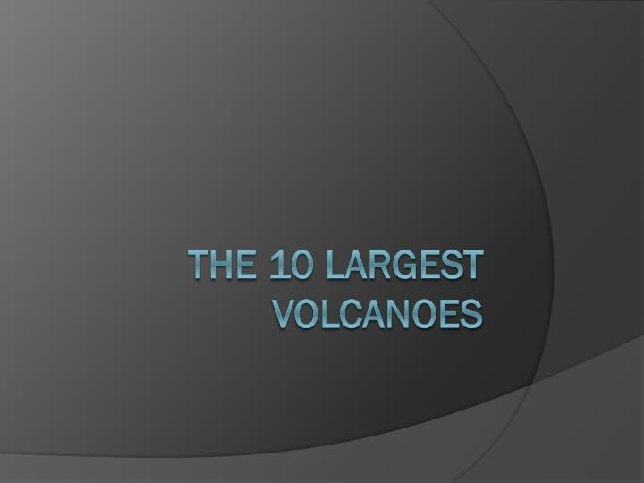The 10 largest volcanoes