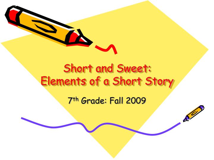 short and sweet elements of a short story n.