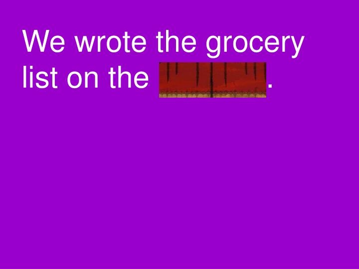 We wrote the grocery list on the notepad.