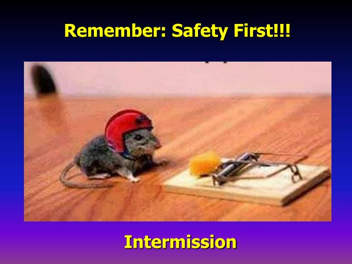 Remember: Safety First!!!