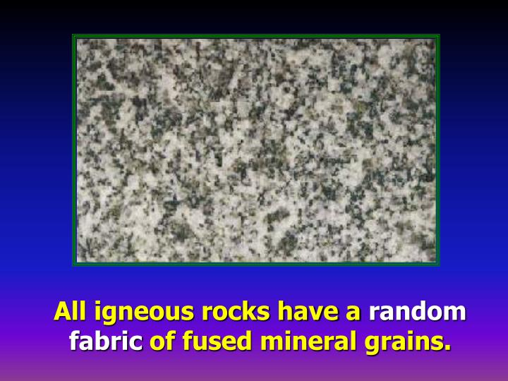 All igneous rocks have a