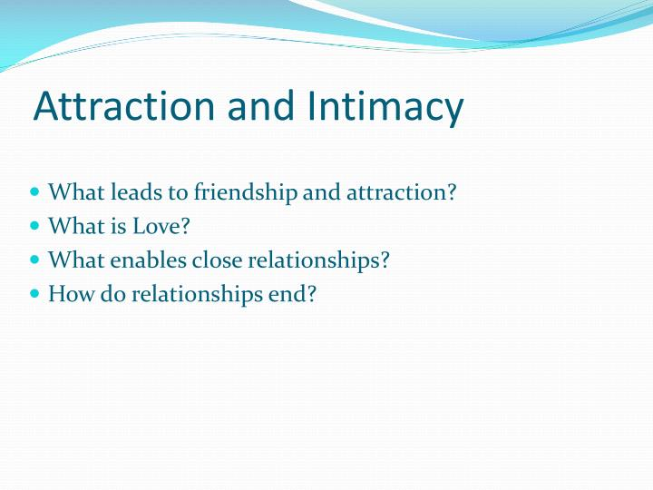 attraction and intimacy Study flashcards on social psychology: attraction and intimacy chapter 11 at cramcom quickly memorize the terms, phrases and much more cramcom makes it easy to get the grade you want.