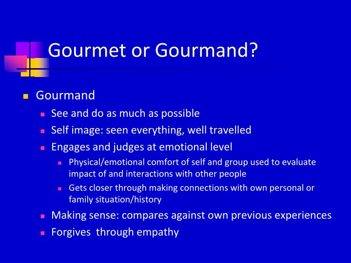 Gourmet or Gourmand?