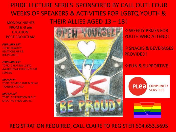PRIDE LECTURE SERIES  SPONSORED BY CALL OUT! FOUR WEEKS OF SPEAKERS & ACTIVITIES FOR LGBTQ YOUTH & T...