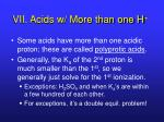 vii acids w more than one h