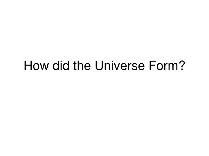 how did the universe form n.