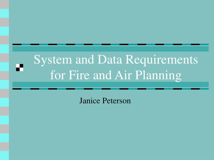 system and data requirements for fire and air planning n.