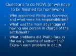 questions to do now or will have to be finished for homework