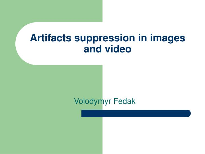Artifacts suppression in images and video