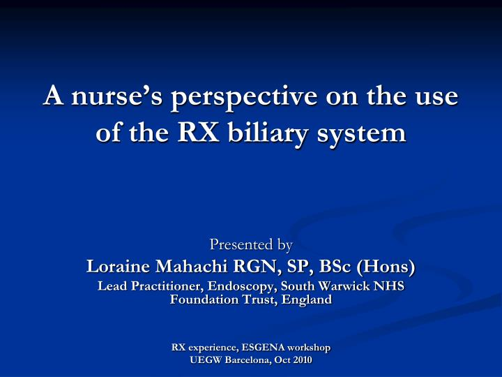 a nurse s perspective on the use of the rx biliary system n.