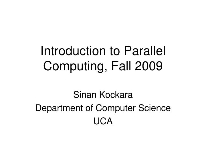 introduction to parallel computing fall 2009 n.